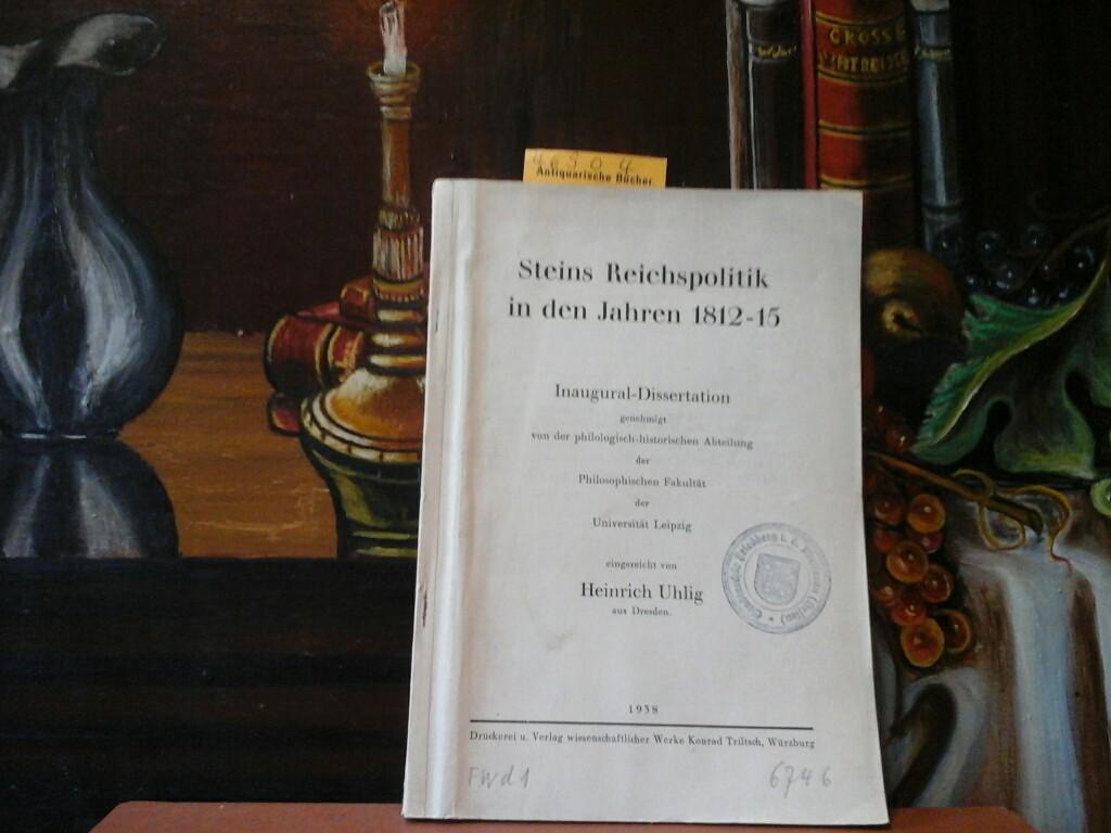 Steins Reichspolitik in den Jahren 1812-15. Inaugural-Dissertation genehmigt von der philologisch-historischen Abteilungen der Philosophischen Fakultät der Universität Leipzig.