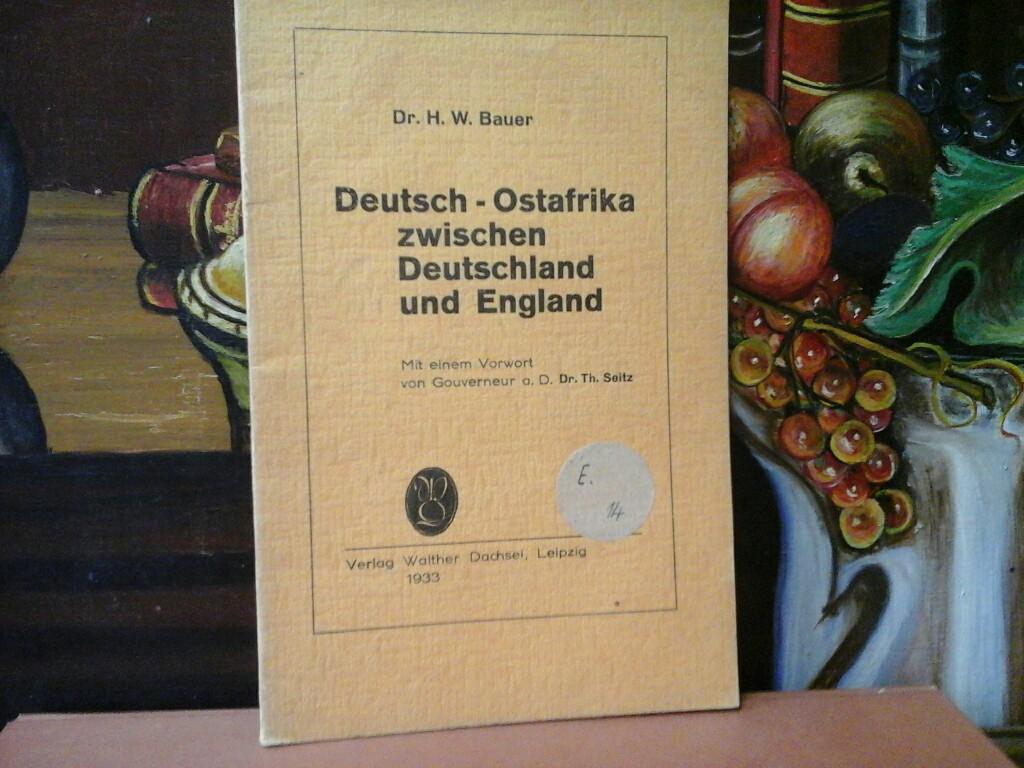 Deutsch-Ostafrika zwischen Deutschland und England. Mit einem Vorwort von Gouverneur a.D. Dr. Th. Seitz.