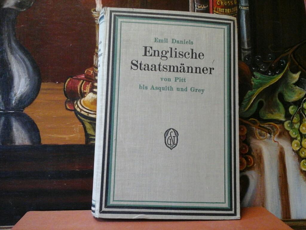 DANIELS, EMIL: Englische Staatsmänner von Pitt bis Asquith und Grey. Erste /1./ Ausgabe.