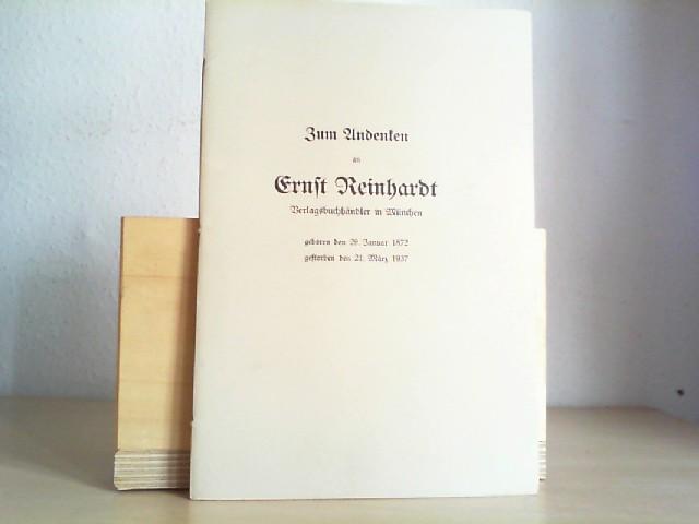 Zum Andenken an Ernst Reinhardt. Verlagsbuchhändler in München. Geboren den 29. Januar 1872. Gestorben den 21. März 1937.