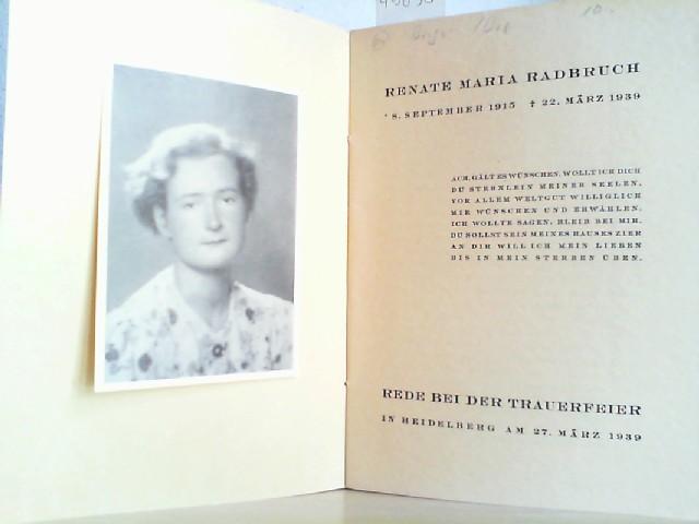 Renate Maria Radbruch. Geboren 8. September 1915. Gestorben 22. März 1939. Rede bei der Trauerfeier in Heidelberg am 27. März 1939.