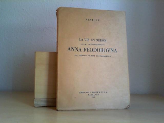 La vie en Suisse de S. A. I. la Grande-Duchesse Anna Feodorovna. Née Princesse de Saxe-Cobourg-Saalfeld. Prémier /1./ édition.