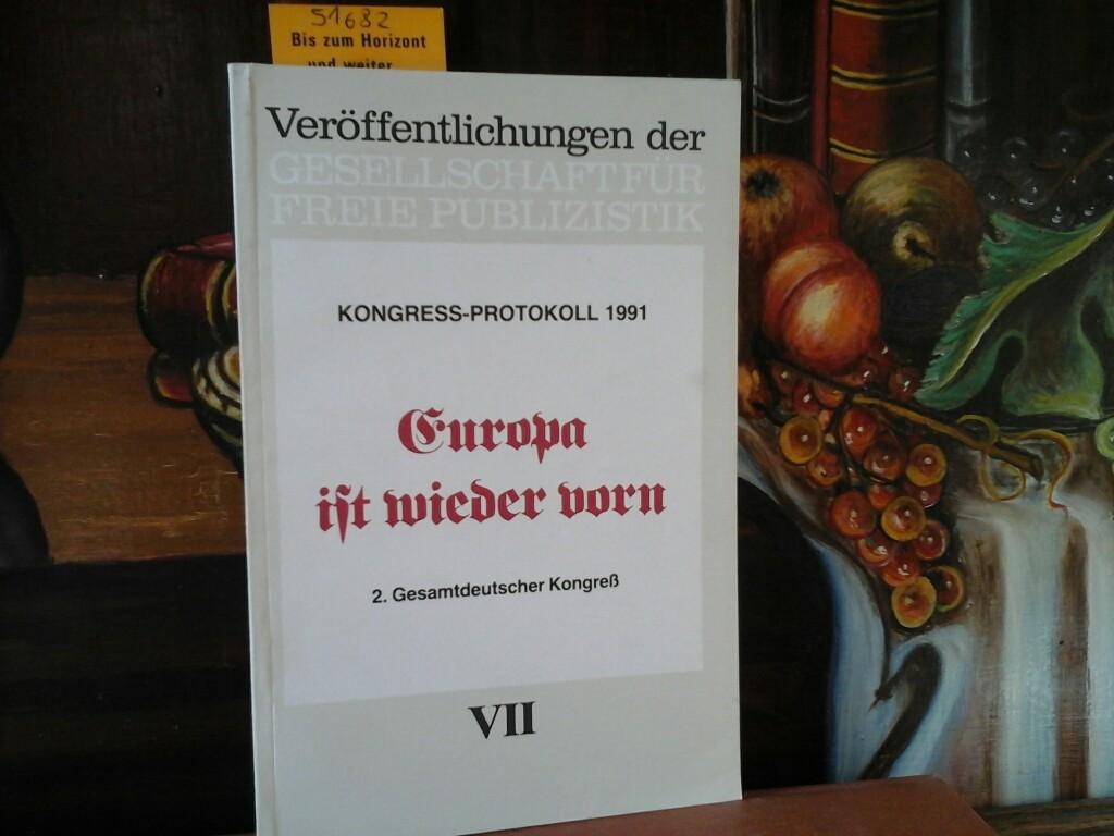 Europa ist wieder vorn. 2.Gesamtdeutscher Kongreß. VII Kongress-Protokoll 1991. Herausgegeben vom Vorstand der Gesellschaft für Freie Publizistik.