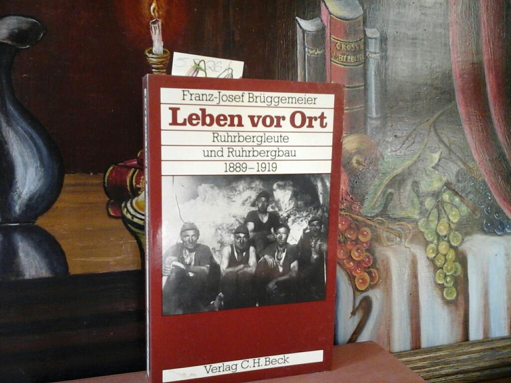 Leben vor Ort. Ruhrbergleute und Ruhrbergbau 1889 - 1919. Bergbau und Bergarbeit.