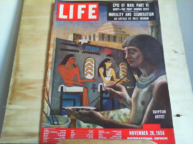 LIFE. International Edition. November 26, 1956. Titlepicture: Egyptian artist. Titlestory: Epic of Man: Part VI - Egypt - the first unified state; Morality and Segregation an articcle by Billy Graham.