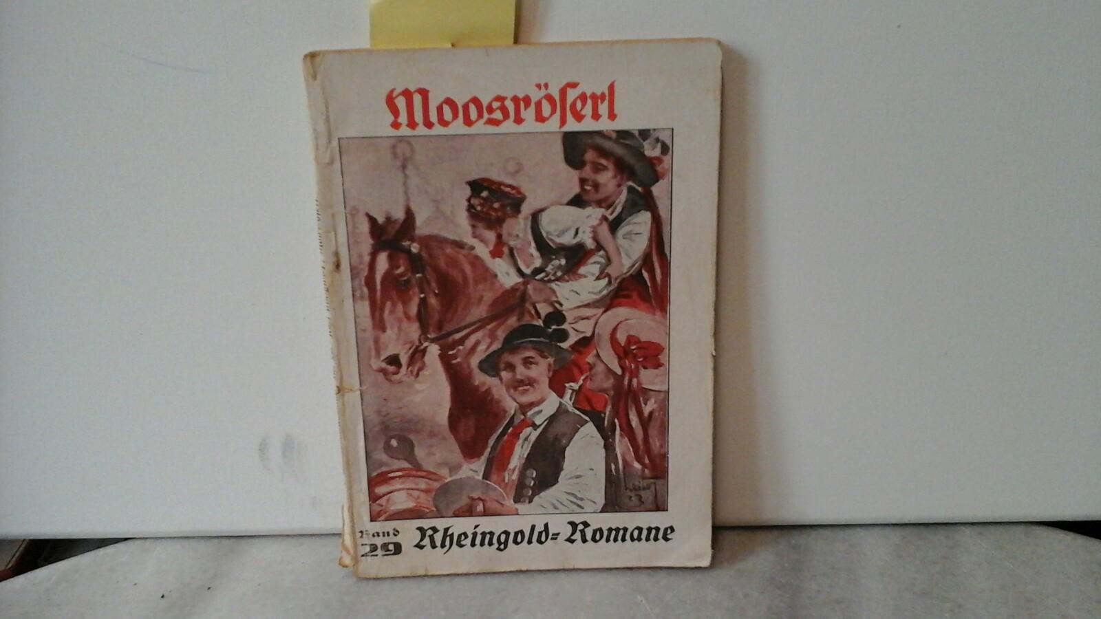 Moosröserl. Originalroman von Karl Massinger. Erste /1./ Auflage.