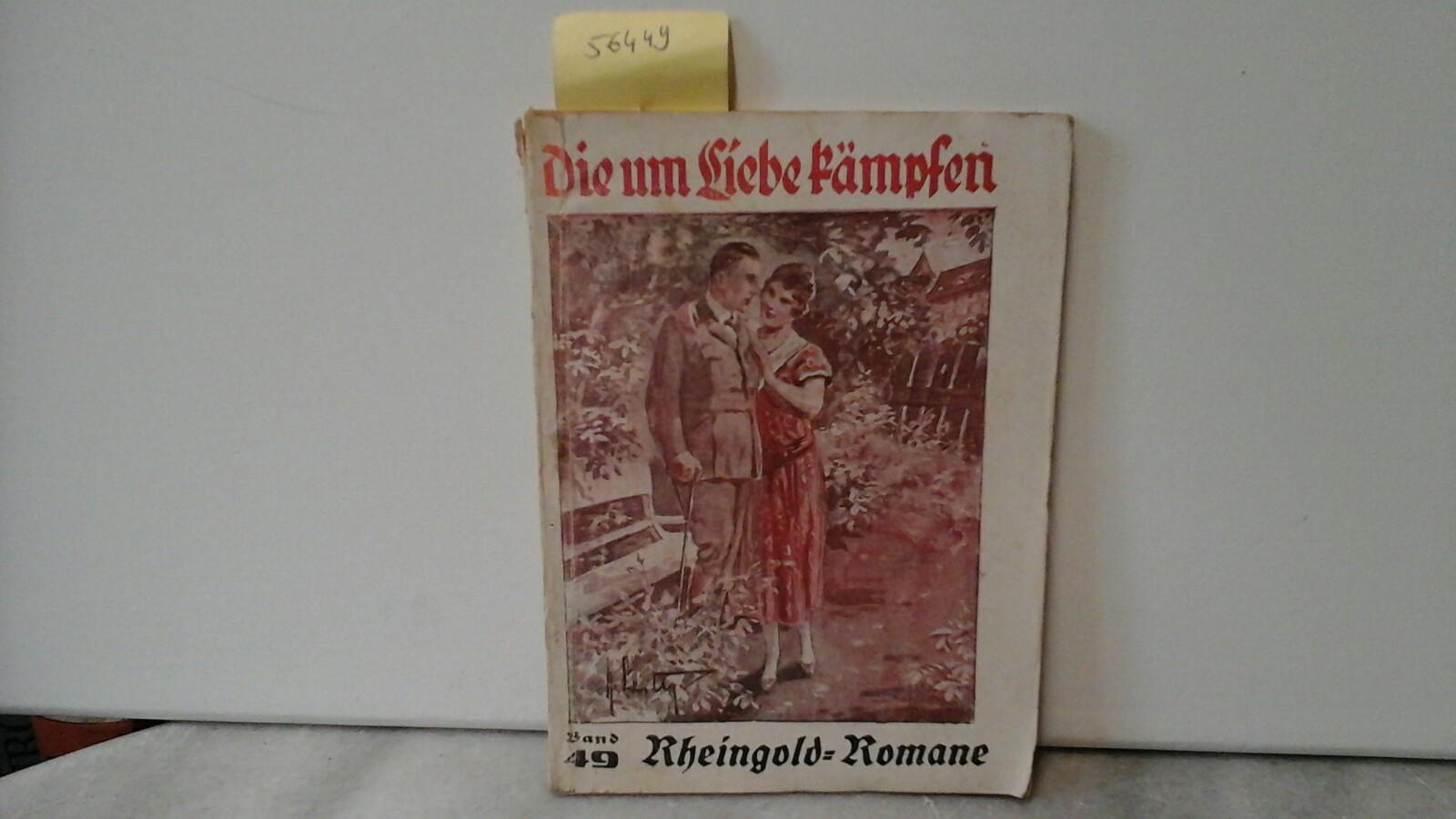 Die um Liebe kämpfen. Originalroman von Dr. Hans Walter Schmidt. Erste /1./ Auflage.