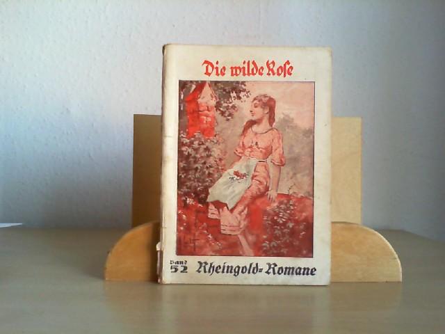 Die wilde Rose. Originalroman von Jos. Schade-Hädicke. Erste /1./ Auflage.