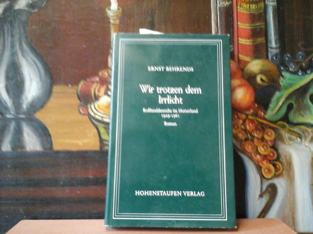 Wir trotzen dem Irrlicht. Russlanddeutsche im Mutterland 1929 - 1961. Roman. Erste /1./ Ausgabe.