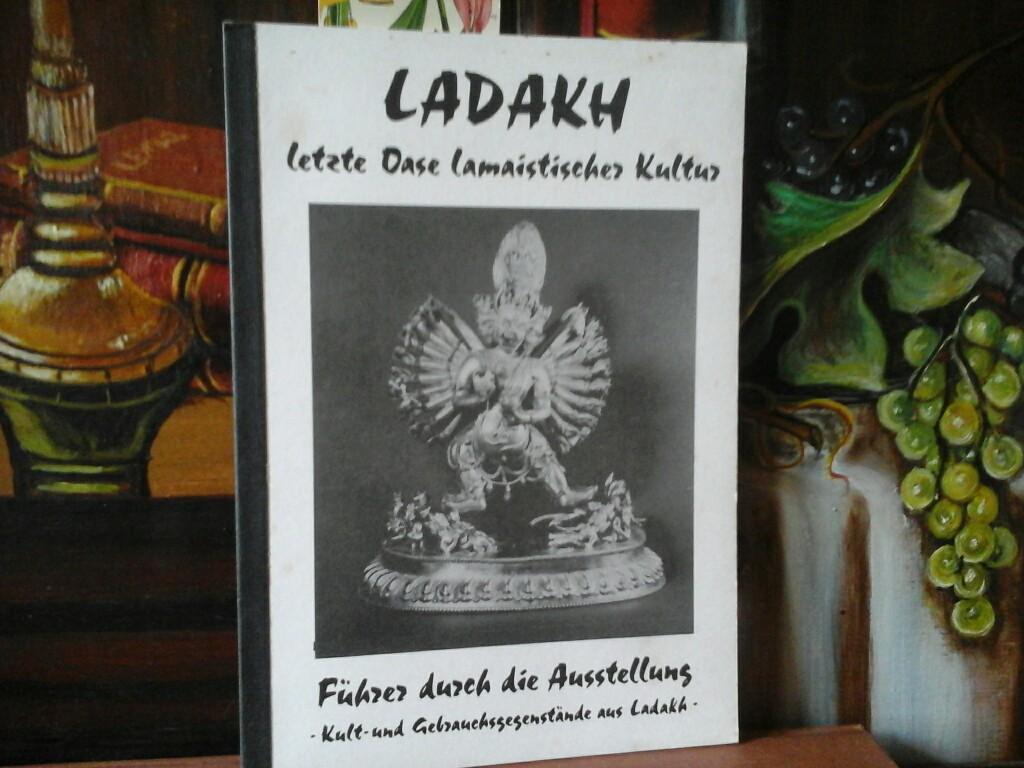 Ladakh. Letzte Oase lamaistischer Kultur. Führer durch die Ausstellung Kult- und Gebrauchsgegenstände aus Ladakh. Kunstausstellung der Kongrßhalle Gießen. 24 Januar bis 31. März 1986. (Erste /1./ Auflage).