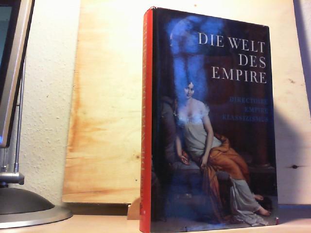 Die Welt des Empire. Directoire, Empire, Klassizismus. Erste /1./ Ausgabe.