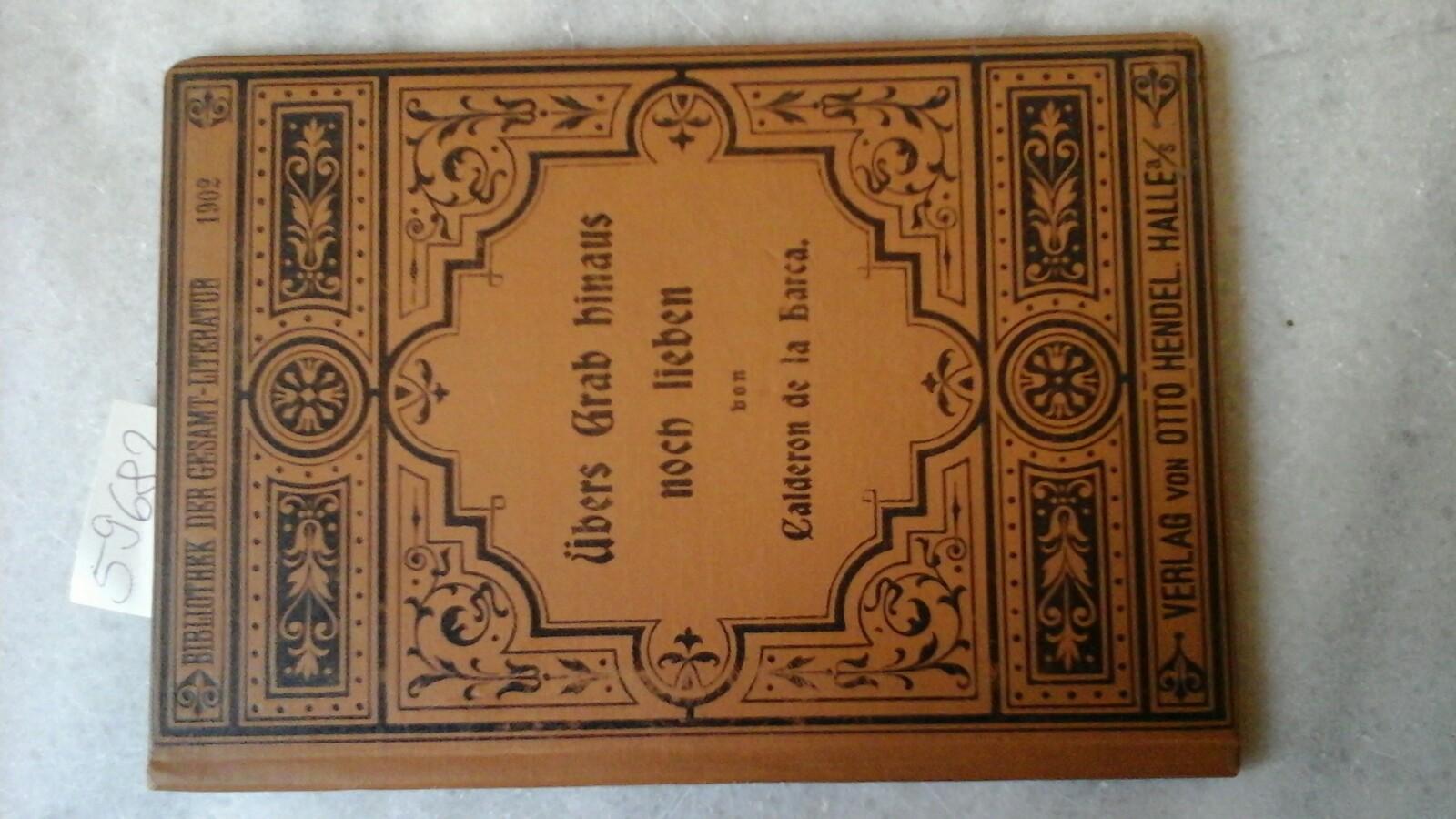 Übers Grab hinaus noch lieben (Amar despues de la muerte). Schauspiel in fünf Aufzügen. Frei übersetzt und für die deutsche Bühne bearbeitet von Adalbert Freiherrn von Malsen.