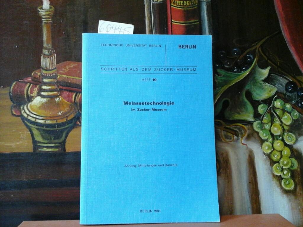 Melassetechnologie im Zucker-Museum. Anhang: Mitteilungen und Berichte.