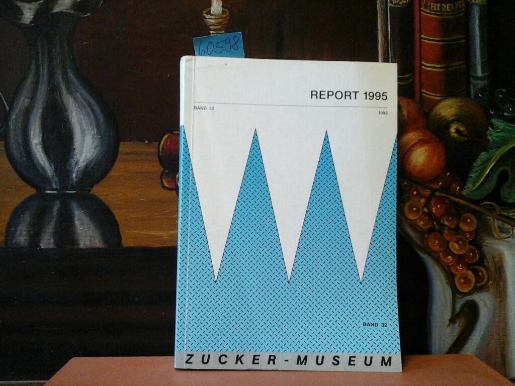 Report 1995. Band 32. Zucker-Museum. Herausgeber: Förderkreis Zucker-Museum.
