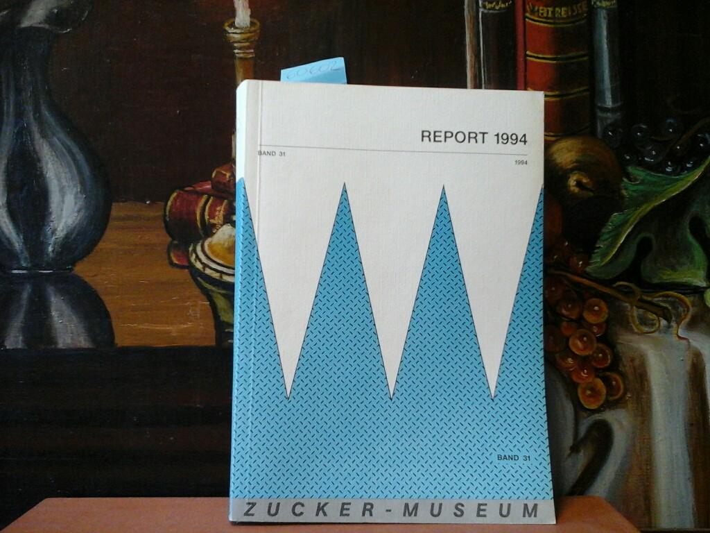 Report 1994. Band 31. Zucker-Museum. Herausgeber: Förderkreis Zucker-Museum.