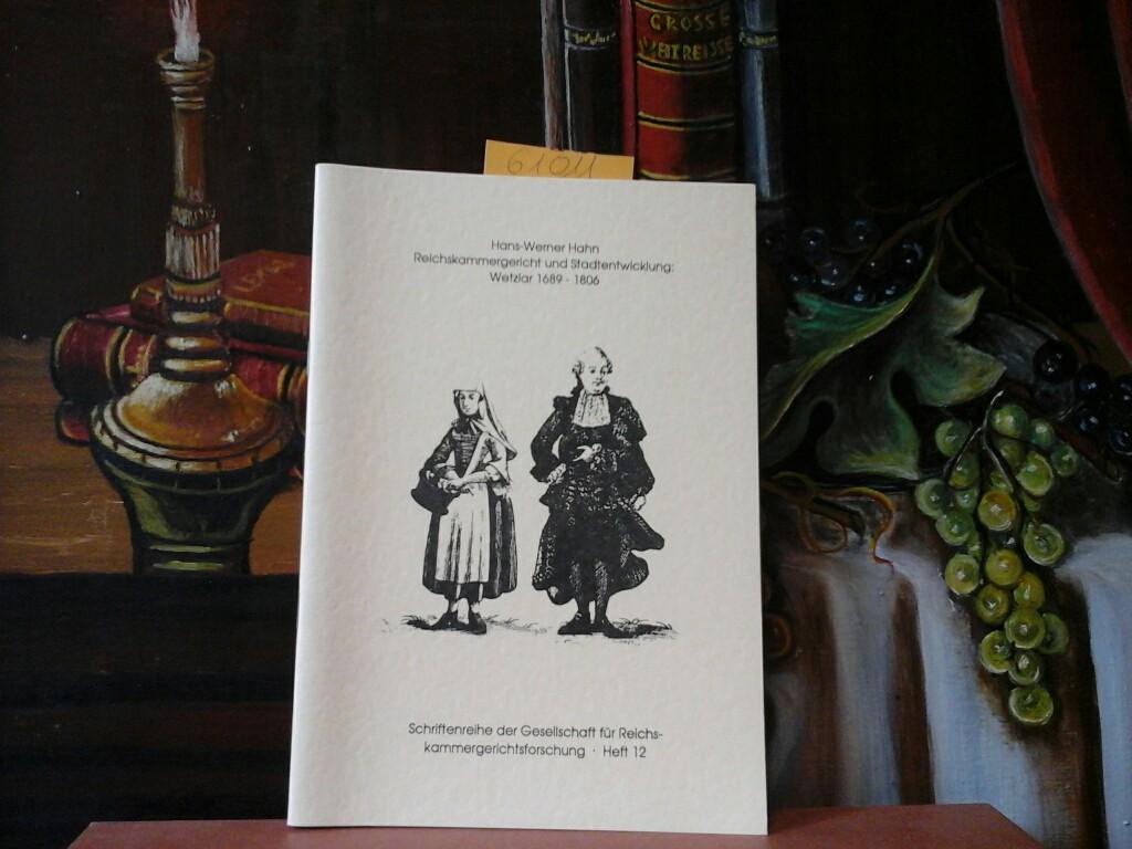 Reichskammergericht und Stadtentwicklung: Wetzlar 1689 - 1806. Vortrag gehalten am 18.4.1991 im Stadthaus am Dom zu Wetzlar. Erste /1./ Ausgabe.