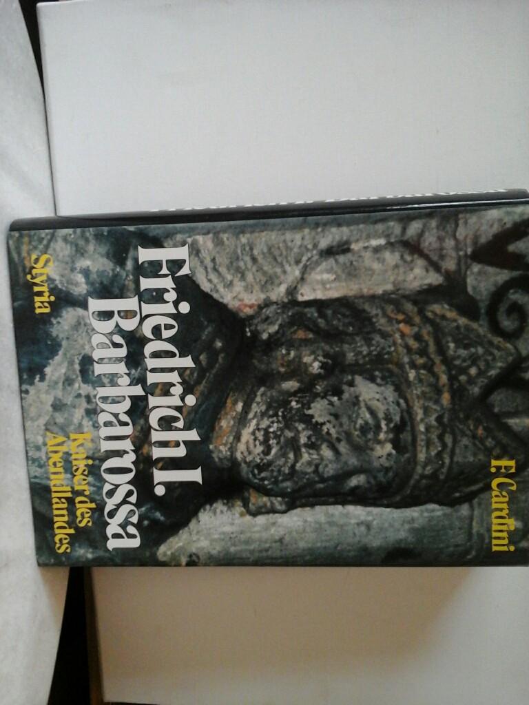 Friedrich 1. Barbarossa. Kaiser des Abendlandes. Erste /1./ Ausgabe.