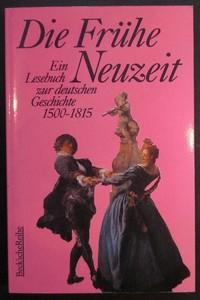Die Frühe Neuzeit. Ein Lesebuch zur deutschen Geschichte 1500-1815. Limitierte Sonderauflage d. Originalausgabe.