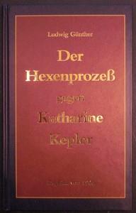 Der Hexenprozeß gegen Katharine Kepler. Nachdruck der Originalausgabe von 1906.