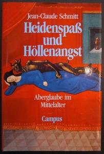 SCHMITT, JEAN-CLAUDE: Heidenspaß und Höllenangst. Aberglaube im Mittelalter. Erste /1./ Ausgabe.