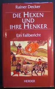 Die Hexen und ihre Henker. Ein Fallbericht. Erste /1./ Ausgabe.