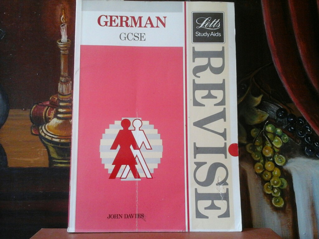Revise German. A complete revision course for GCSE. 3rd edition.