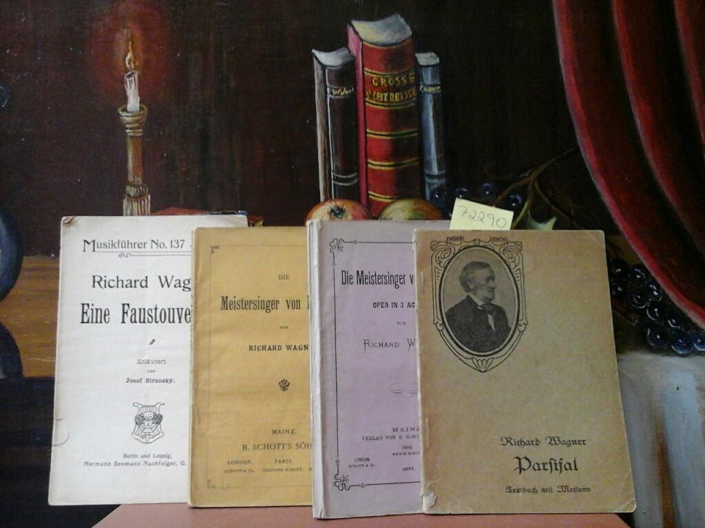 Konvolut aus 4 Werken: (2x) Die Meistersinger von Nürnberg. Eine Faustouverture. Parsival. Mainz, Schott, ca. 1910. 135 S. // Oper in 3 Acten. Mainz, Schott, 1877. 125 S. // Erläutert von Josef Stransky. Bln., Lpz. ca. 1920. 16 S.// Ein Bühnenweihfestspiel in der Aufzügen. Text. Bln., Globus, ca. 1920. 49 S.