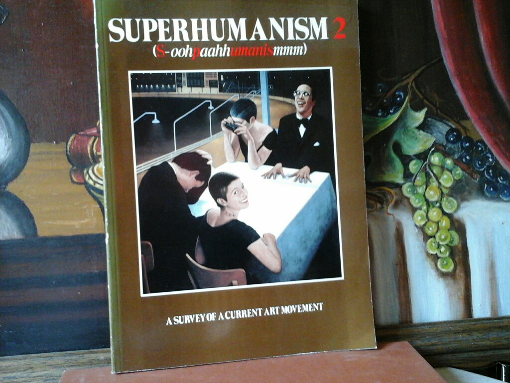 TREADWELL, NICOLAS (Hrsg.): Superhumanism 2. (S-oohpaahhumanismmm) A survey of a current Art Movement. First /1./ edition.