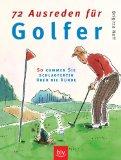 72 Ausreden für Golfer. So kommen Sie schlagfertig über die Runde. Erste /1./ Ausgabe.