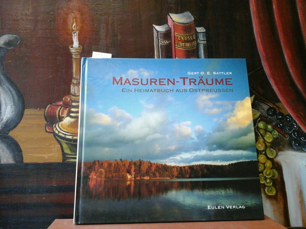 Masuren-Träume. Ein Heimatbuch aus Ostpreussen. Mit 35 Farbfotografien von Ralf Freyer. Sonderausgabe.