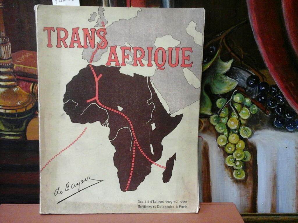 Trans-Afrique. Oeuvre de Prosperite Internationale. Avant-Propos du General Archinard. Preface de Pierre Mille.