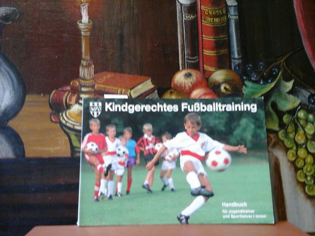 Kindgerechtes Fußballtraining. Handbuch für Jugendtrainer und Sportlehrer/-innen. Erste /1./ Ausgabe.