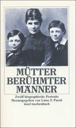 PUSCH, Luise F. [Hrsg.]: Mütter berühmter Männer. Zwölf biographische Portraits. Erste /1./ Auflage.