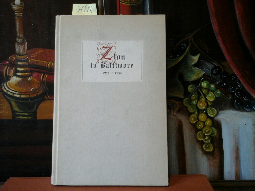 ZION IN BALTIMORE. Schlichte Gedenkblätter, der Gemeinde, dargeboten zur Jubelfeier ihres 175jährigen Bestehens am 19. Oktober 1930. Zusammengest. von Fr. O. Evers.