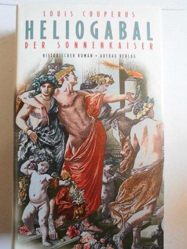 Heliogabal, der Sonnenkaiser. Historischer Roman. Aus dem Niederländischem von Christel Captijn-Müller und Heinz Schneeweiss. Erste /1./ Ausgabe.
