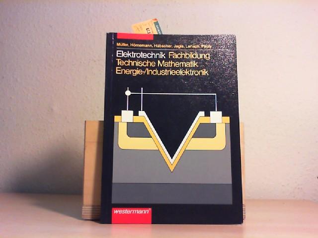Elektrotechnik - Fachbildung - Technische Mathematik - Energieelektronik/Industrieelektronik. Ernst Hörnemann, Heinrich Hübscher, Dieter Jagla u.a. Erste /1./ Auflage.