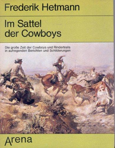 Im Sattel der Cowboys.  Die grosse Zeit der Cowboys und Rindertrails in aufregenden Berichten und Schilderungen. 1. Auflage.