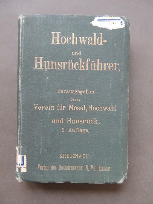 Hochwald- und Hunsrückführer. Zugleich umfassend die Thäler der Mosel, Nahe und Saar. Hrsg. vom Verein für Mosel, Hochwald und Hunsrück. Zweite, verm. und verb. Auflage.