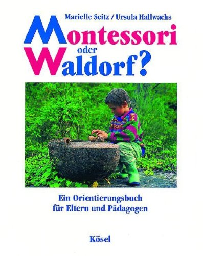 Montessori oder Waldorf? Ein Orientierungsbuch für Eltern und Pädagogen. Mit Fotos von Christa Pilger-Feiler