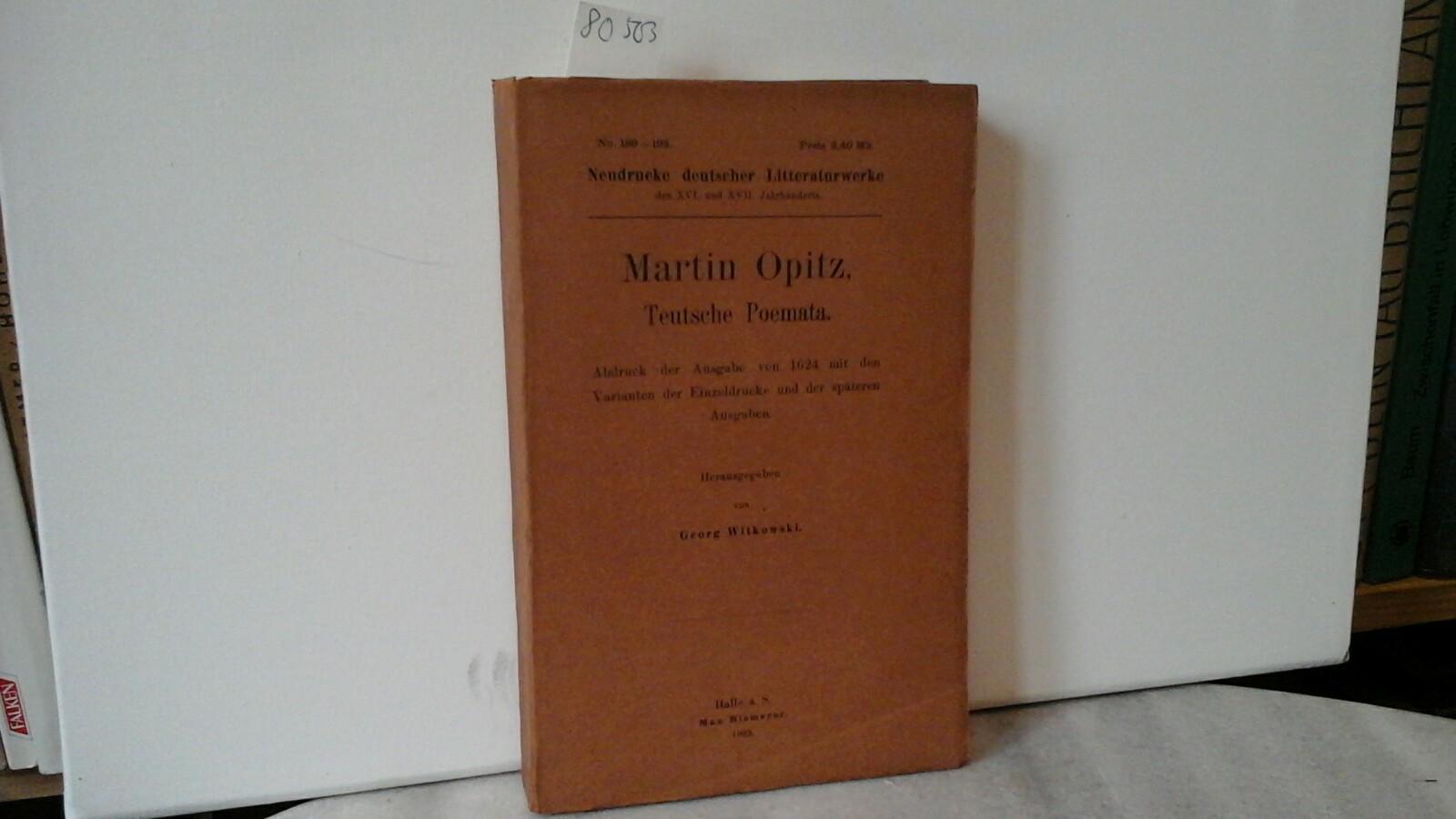Teutsche Poemata. Abdruck der Ausgabe von 1624 mit den Varianten der Einzeldrucke und der späteren Ausgaben. Erste /1./ Auflage dieser Ausgabe.
