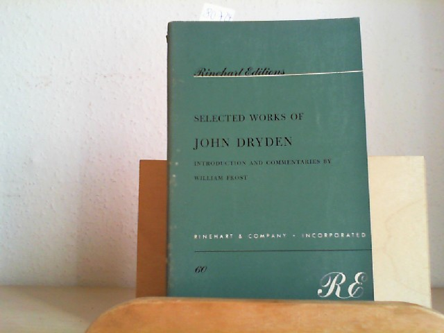 Selected Works of John Dryden. Introduction and Commentaries by William Frost. Second /2./ printing of this edition.