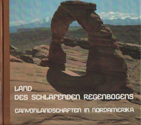 MAURER, JÖRG-PETER und GISELA MAURER: Land des schlafenden Regenbogens. Canyonlandschaften in Nordamerika. Erste/1./ Auflage.