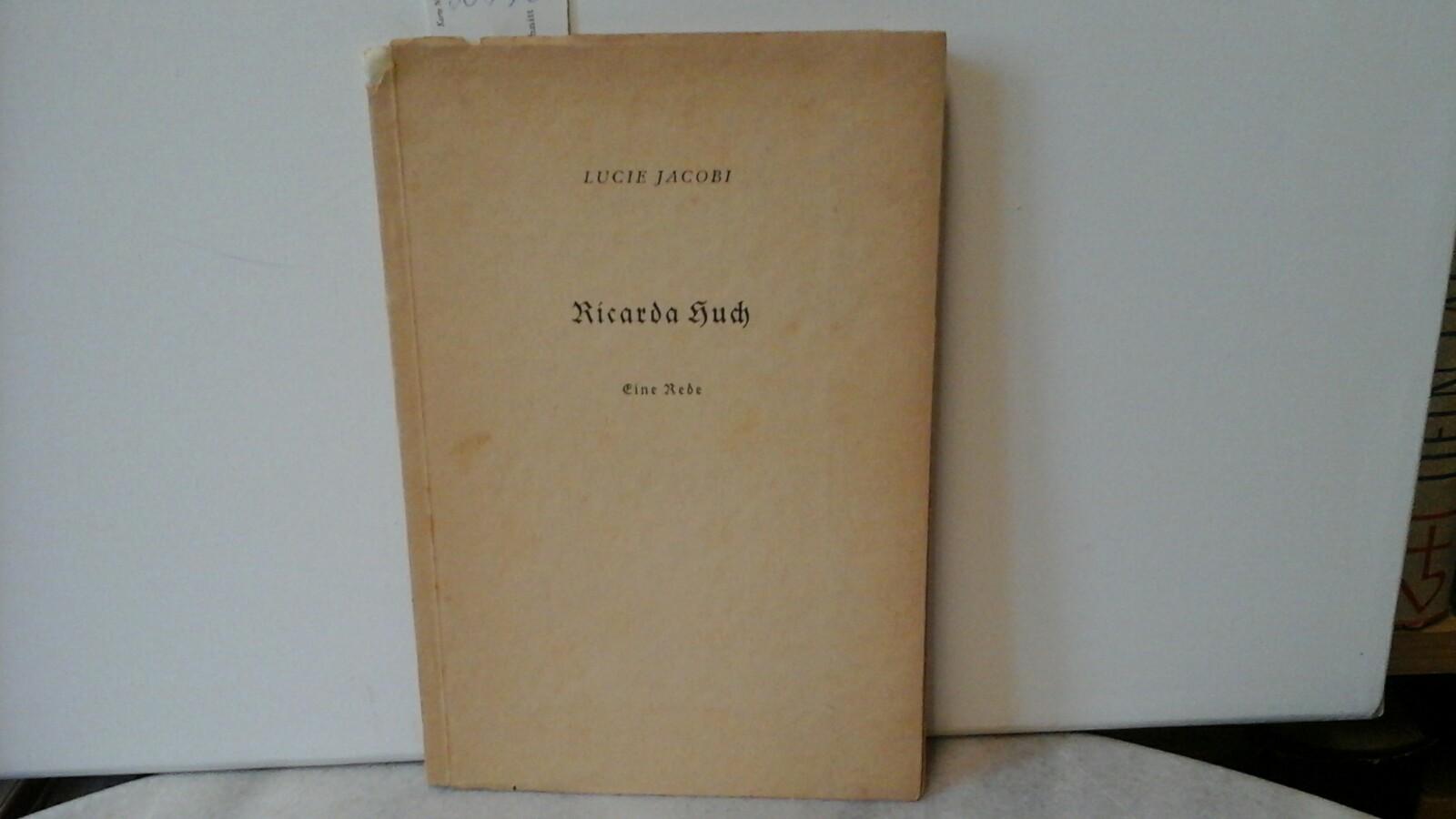 HUCH, RICARDA und LUCIE JACOBI: Eine Rede. Erste/1./ Auflage.