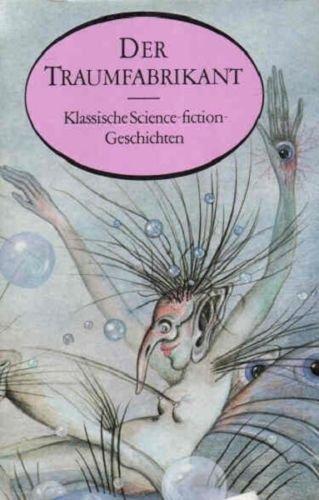 Der Traumfabrikant. Geschichten von erstaunlichen Erfindungen und phantastischen Abenteuern. Zweite/ 2./ Auflage.