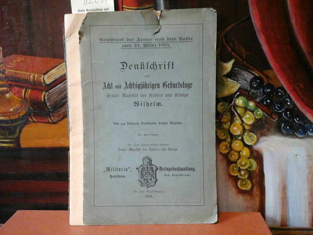 Denkschrift zum Acht und Achtzigjährigen (88) Geburtstage Seiner Majestät des Kaisers und Königs Wilhelm. Acht und siebenzig Dienstjahre Seiner Majestät. 21. Auflage.