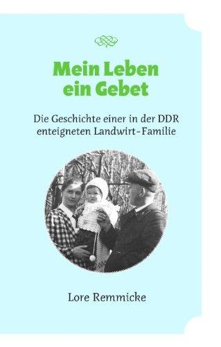 REMMICKE, LORE: Mein Leben ein Gebet. Die Geschichte einer in der DDR enteigneten Landwirtschaftsfamilie. Erste/1./ Auflage.