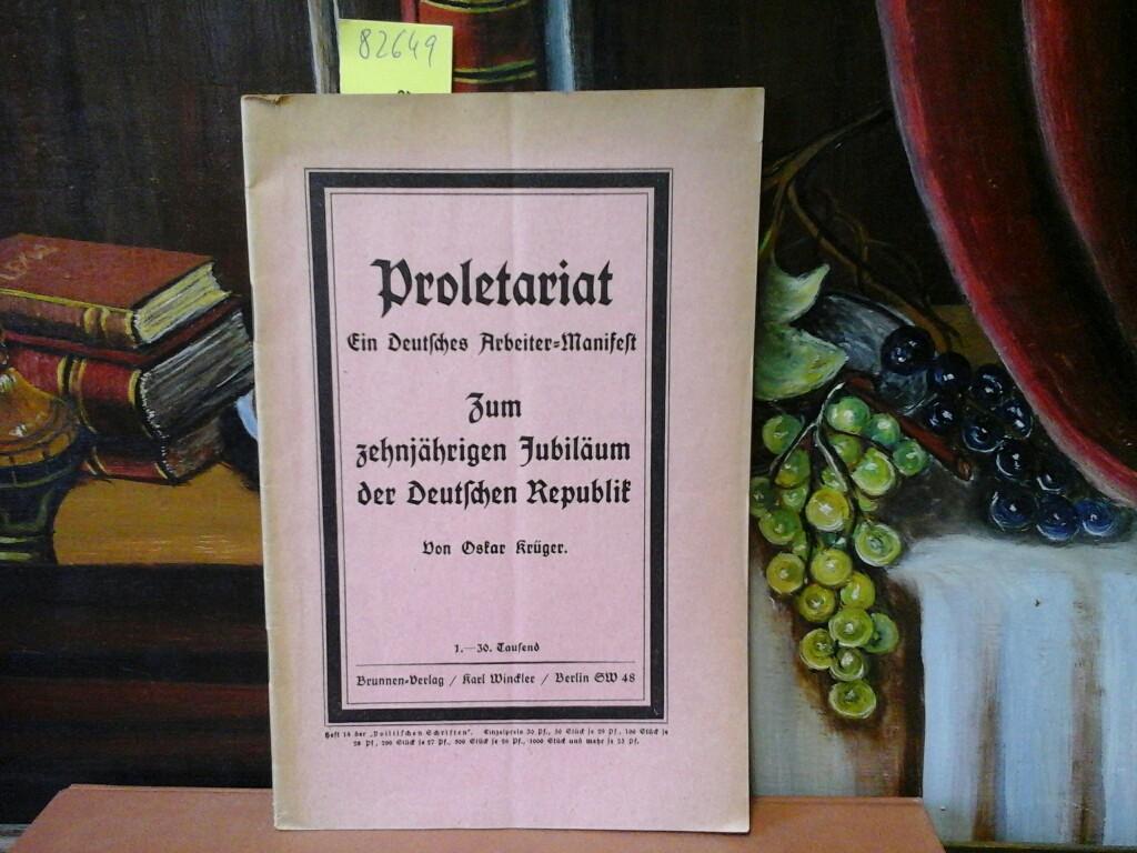 Proletariat. Ein Deutsches Arbeiter-Manifest. Zum zehjährigen Jubiläum der Deutschen Republik. 1. - 30. Ts.