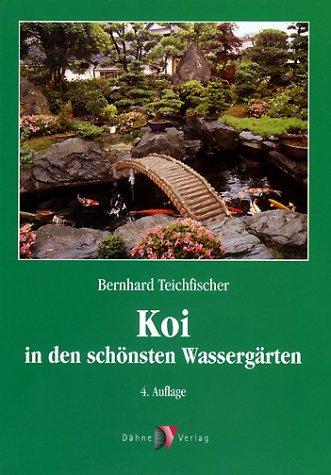 TEICHFISCHER, BERNHARD: Koi in den schönsten Wassergärten. Dritte /3./durchgesehene Auflage.
