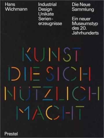 WICHMANN, HANS: Industrial Design, Unikate, Serienerzeugnisse. Die Neue Sammlung, ein neuer Museumstyp des 20. Jahrhunderts. Erste/1./ Auflage.