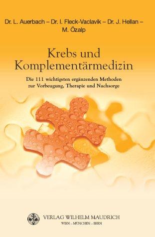 Krebs und Komplementärmedizin. Die 111 wichtigsten ergänzenden Methoden zur Vorbeugung, Therapie und Nachsorge.